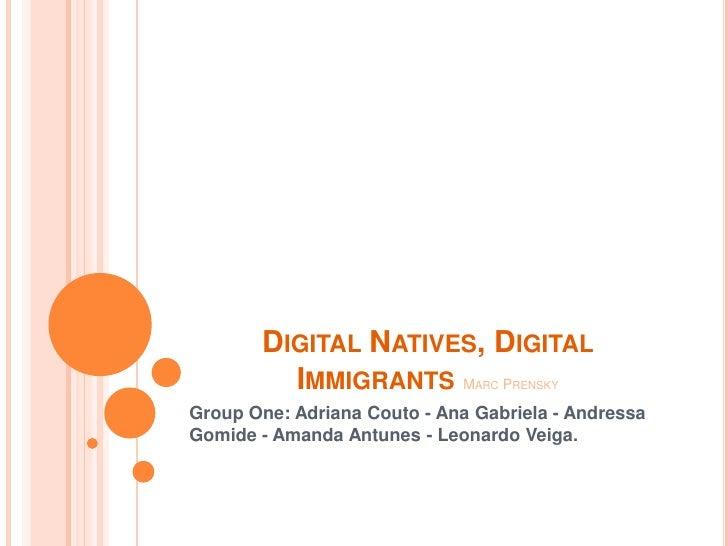 Digital Natives, Digital ImmigrantsMarc Prensky<br />GroupOne: Adriana Couto - Ana Gabriela - Andressa Gomide - Amanda Ant...
