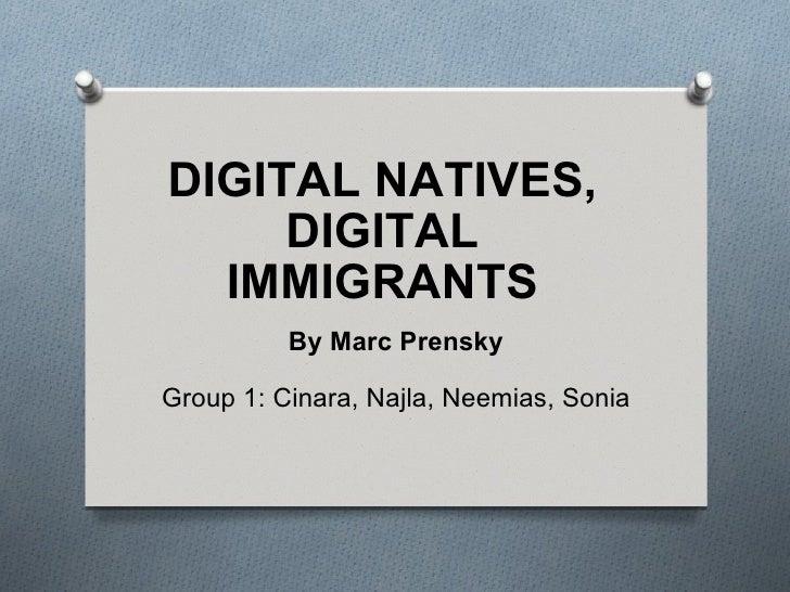 DIGITAL NATIVES, DIGITAL IMMIGRANTS By Marc Prensky Group 1: Cinara, Najla, Neemias, Sonia