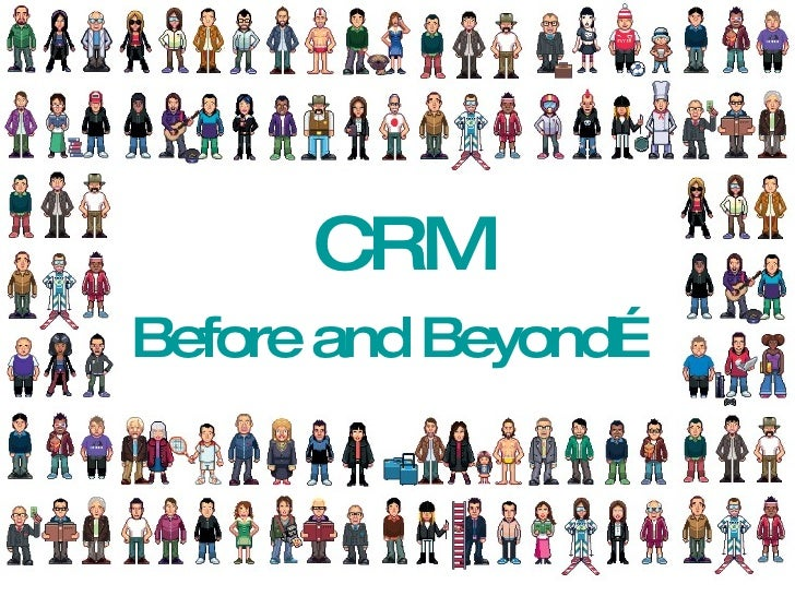 CRM Before and Beyond…