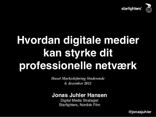 Hvordan digitale medier     kan styrke ditprofessionelle netværk      Huset Markedsføring Studerende             6. decemb...