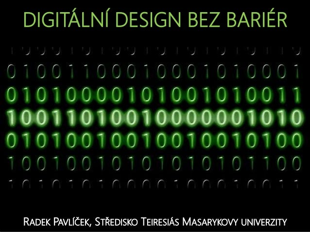 DIGITÁLNÍ DESIGN BEZ BARIÉR RADEK PAVLÍČEK, STŘEDISKO TEIRESIÁS MASARYKOVY UNIVERZITY