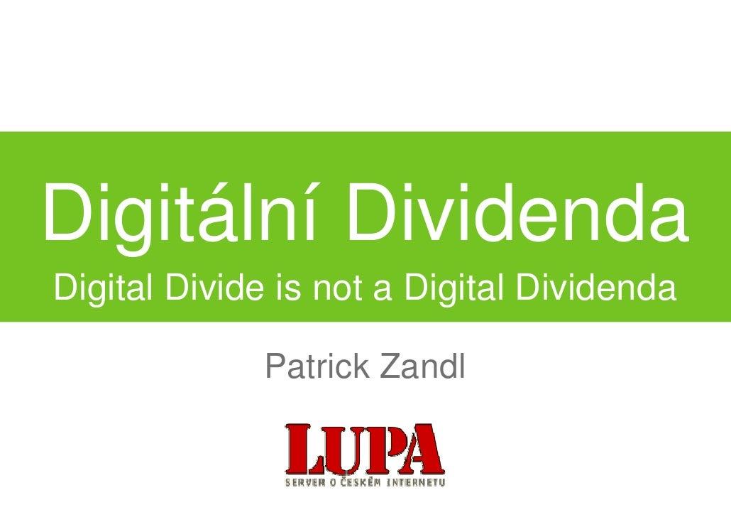 Digitální Dividenda Digital Divide is not a Digital Dividenda               Patrick Zandl
