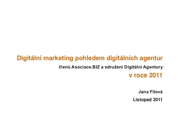 Digitální marketing pohledem digitálních agentur             členů Asociace.BIZ a sdružení Digitální Agentury             ...
