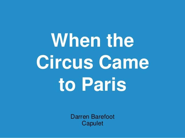 When the Circus Came to Paris Darren Barefoot Capulet