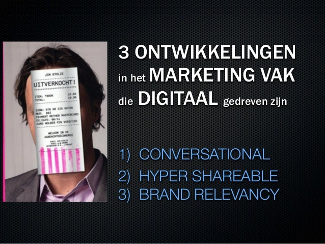 3 ONTWIKKELINGENin het MARKETING VAKdie DIGITAAL gedreven zijn1) CONVERSATIONAL2) HYPER SHAREABLE3) BRAND RELEVANCY