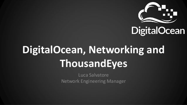 DigitalOcean, Networking and ThousandEyes Luca Salvatore Network Engineering Manager