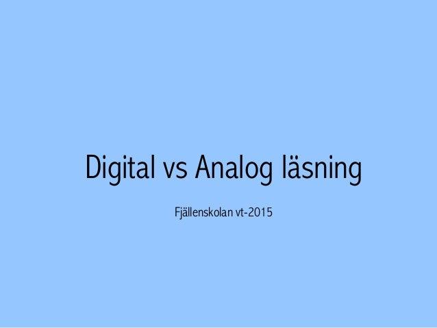 Digital vs Analog läsning Fjällenskolan vt-2015
