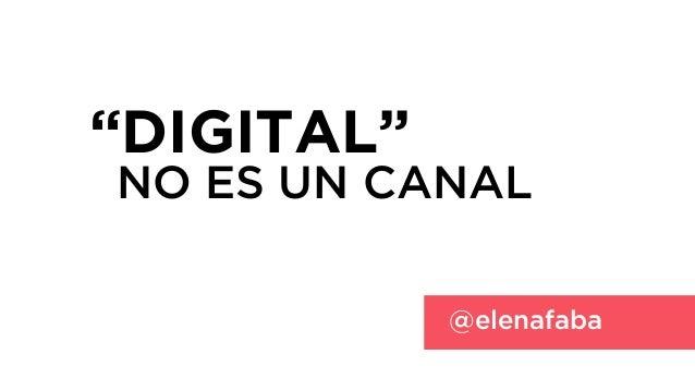 """""""DIGITAL""""NO ES UN CANAL            @elenafaba"""