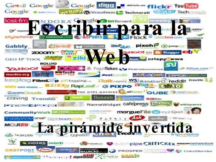Escribir para la Web <ul><li>La pirámide invertida </li></ul>