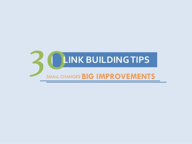 21 Improvements.. 30LINK BUILDINGTIPS SMALL CHANGES BIG IMPROVEMENTS