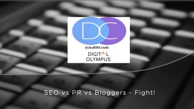 SEO vs PR vs Bloggers - Fight! @JudithLewis