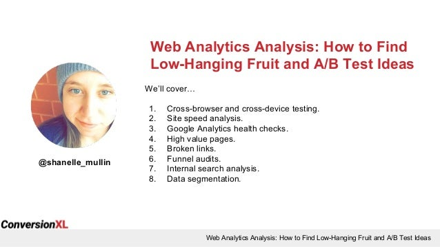 Web Analytics Analysis: How to Find Low-Hanging Fruit and A/B Test Ideas Web Analytics Analysis: How to Find Low-Hanging F...