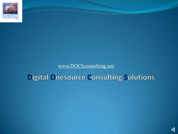 www.DOCSconsulting.net<br />DigitalOnesourceConsultingSolutions<br />
