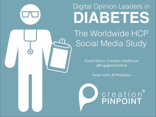 Digital Opinion Leaders in Diabetes The Worldwide HCP Social Media Study Daniel Ghinn, Creation Healthcare @EngagementStra...