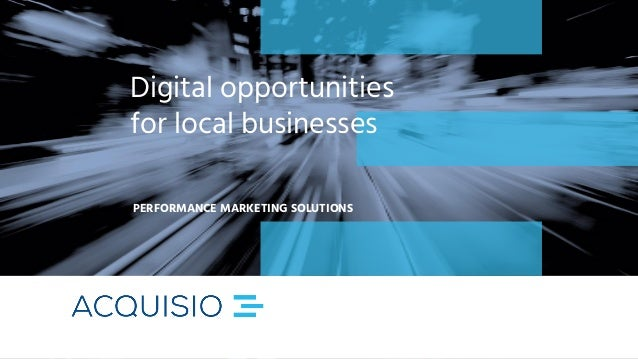 Digital opportunities for local businesses PERFORMANCE MARKETING SOLUTIONS