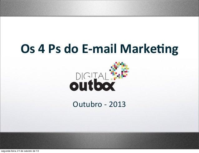 Os  4  Ps  do  E-‐mail  Marke2ng  Outubro  -‐  2013  segunda-feira, 21 de outubro de 13