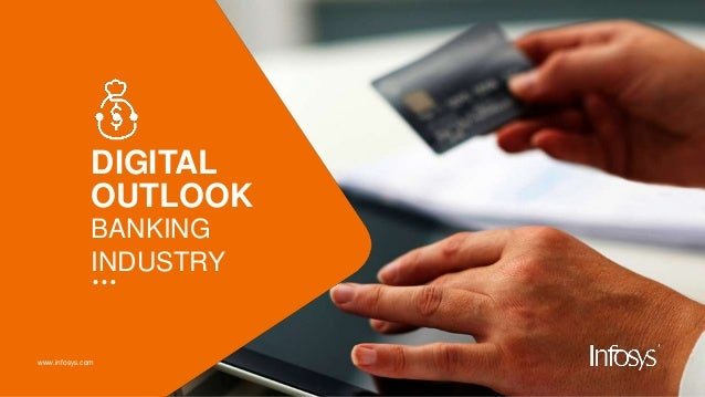 www.infosys.com DIGITAL OUTLOOK BANKING INDUSTRY …