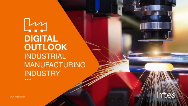 www.infosys.com DIGITAL OUTLOOK INDUSTRIAL MANUFACTURING INDUSTRY …