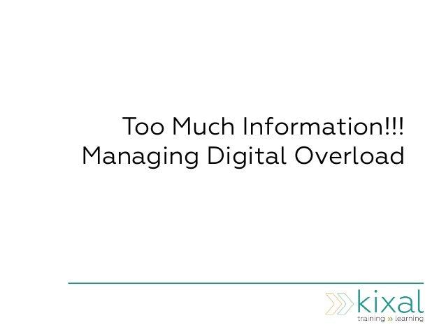 Too Much Information!!! Managing Digital Overload