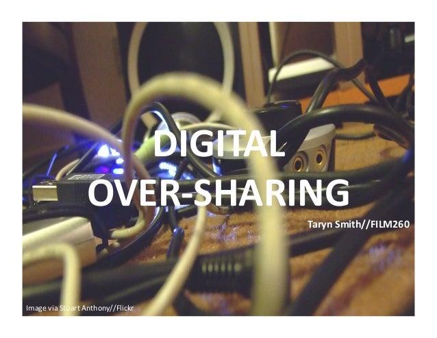 DIGITAL     OVER-‐SHARING   Image  via  Stuart  Anthony//Flickr   Taryn  Smith//FILM260
