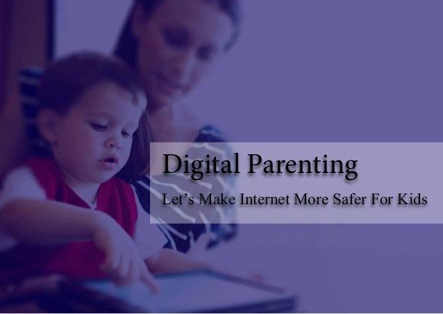 Digital Parenting Let's Make Internet More Safer For Kids