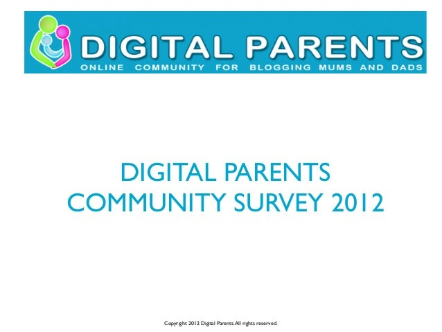 DIGITAL PARENTSCOMMUNITY SURVEY 2012Copyright 2012 Digital Parents.All rights reserved.