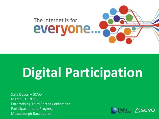 Digital Participation Sally Dyson – SCVO March 31st 2015 Enterprising Third Sector Conference: Participation and Progress ...
