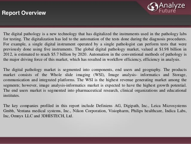 global digital pathology market published by Digital pathology is an upcoming technique in the pathology field in this modern technology, the glass slides holding specimen samples are changed into digital.