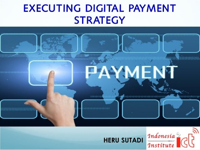 EXECUTING DIGITAL PAYMENT STRATEGY HERU SUTADI