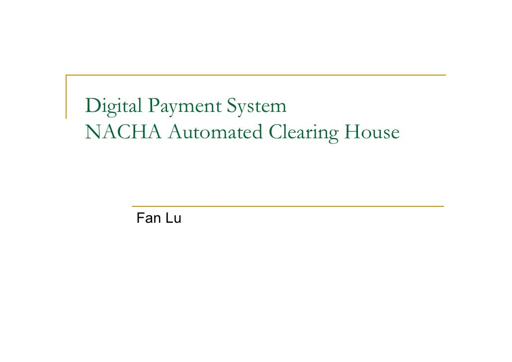 Digital Payment SystemNACHA Automated Clearing House    Fan Lu