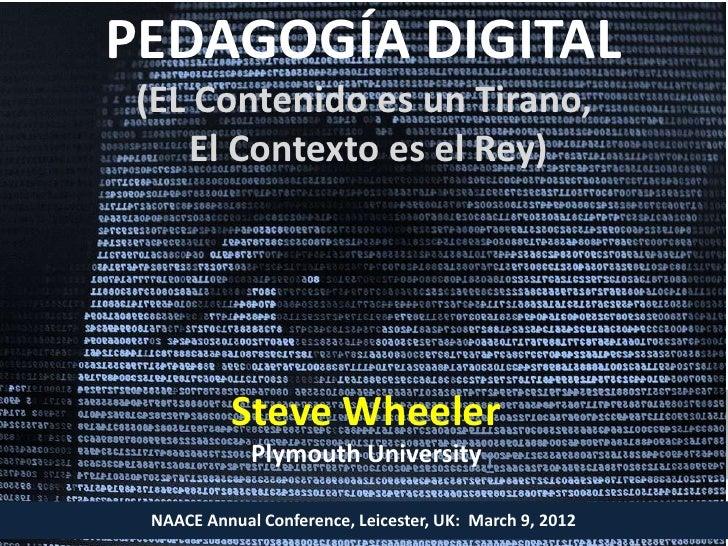 PEDAGOGÍA DIGITAL (EL Contenido es un Tirano,    El Contexto es el Rey)           Steve Wheeler             Plymouth Unive...