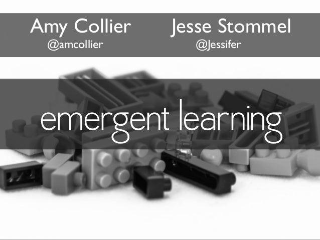 emergent learning Amy Collier Jesse Stommel @amcollier @Jessifer