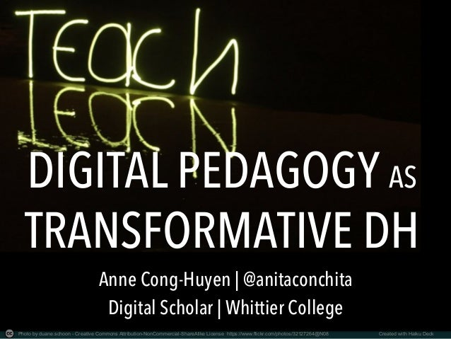DIGITAL PEDAGOGY AS TRANSFORMATIVE DH Photo by duane.schoon - Creative Commons Attribution-NonCommercial-ShareAlike Licens...