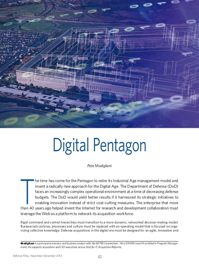 Digital Pentagon  T  Pete Modigliani  he time has come for the Pentagon to retire its Industrial Age management model and ...