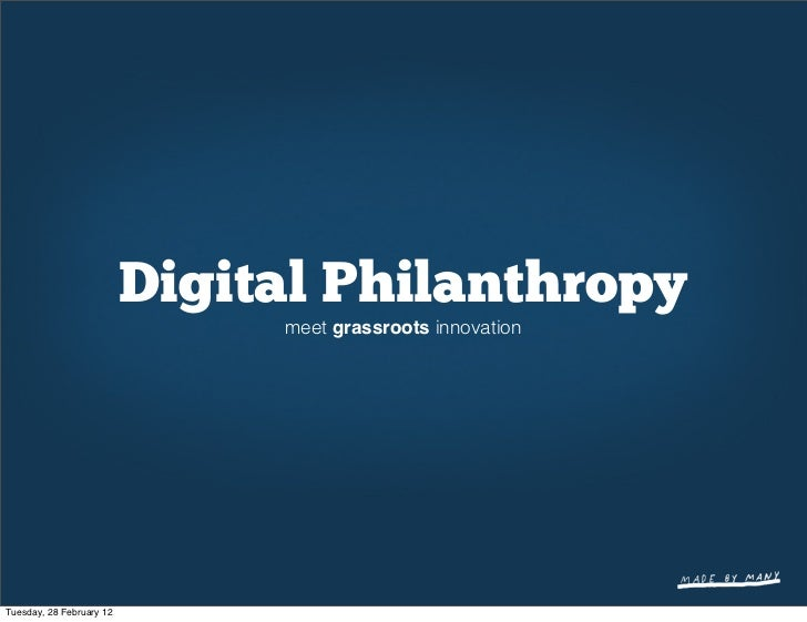 Digital Philanthropy                               meet grassroots innovationTuesday, 28 February 12