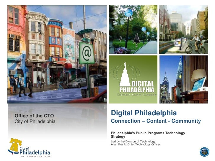 Digital PhiladelphiaConnection – Content - Community<br />Office of the CTO<br />City of Philadelphia<br />Philadelphia's ...