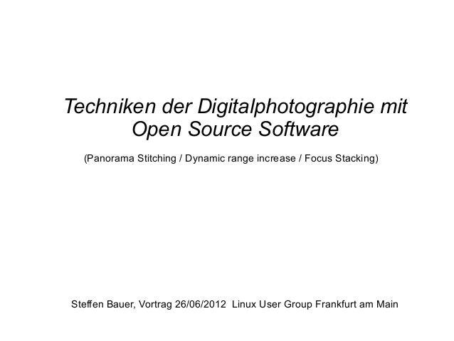 Techniken der Digitalphotographie mit Open Source Software Steffen Bauer, Vortrag 26/06/2012 Linux User Group Frankfurt am...