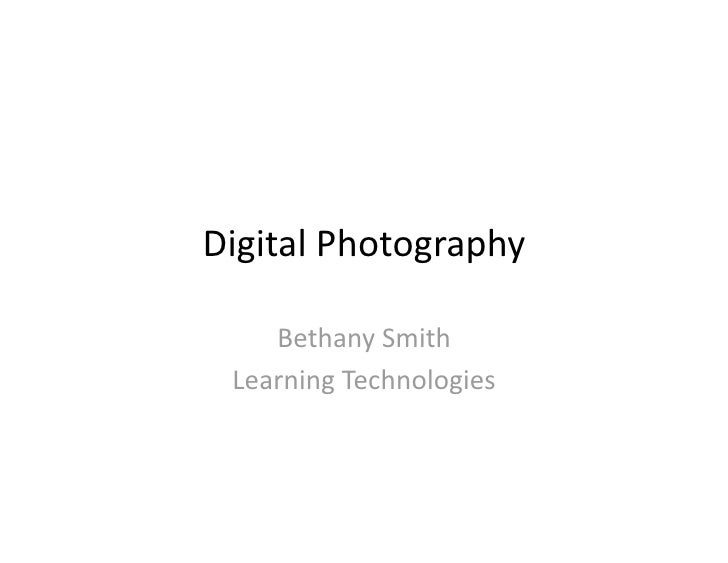 Digital Photography       Bethany Smith   Learning Technologies