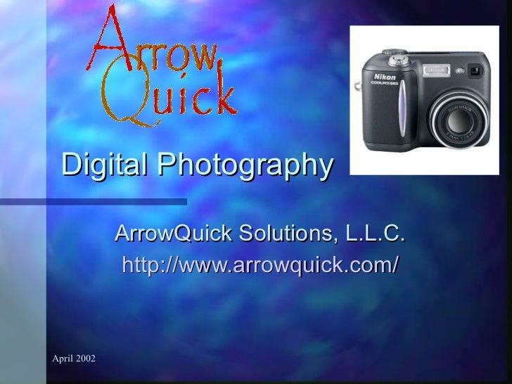 Digital Photography ArrowQuick Solutions, L.L.C. http://www.arrowquick.com/