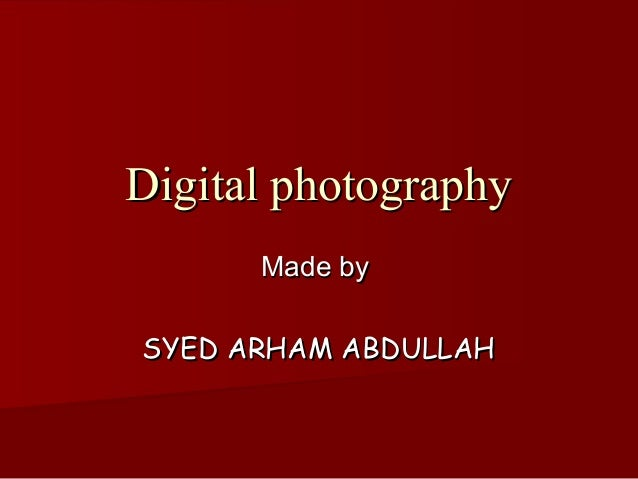 Digital photography      Made bySYED ARHAM ABDULLAH