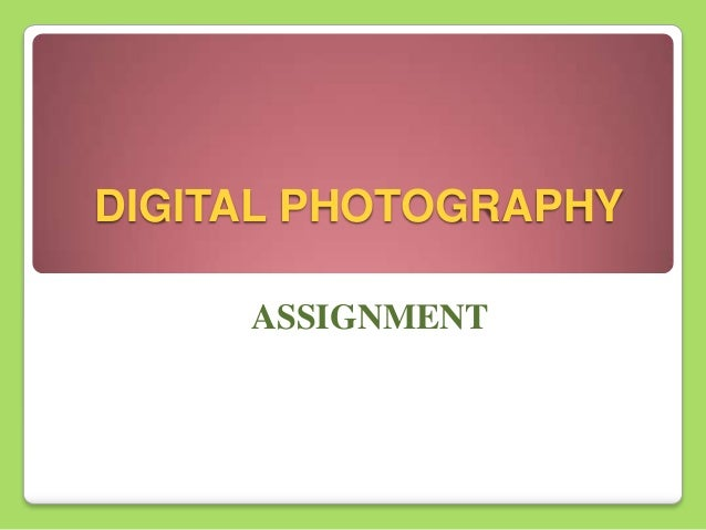 DIGITAL PHOTOGRAPHY ASSIGNMENT