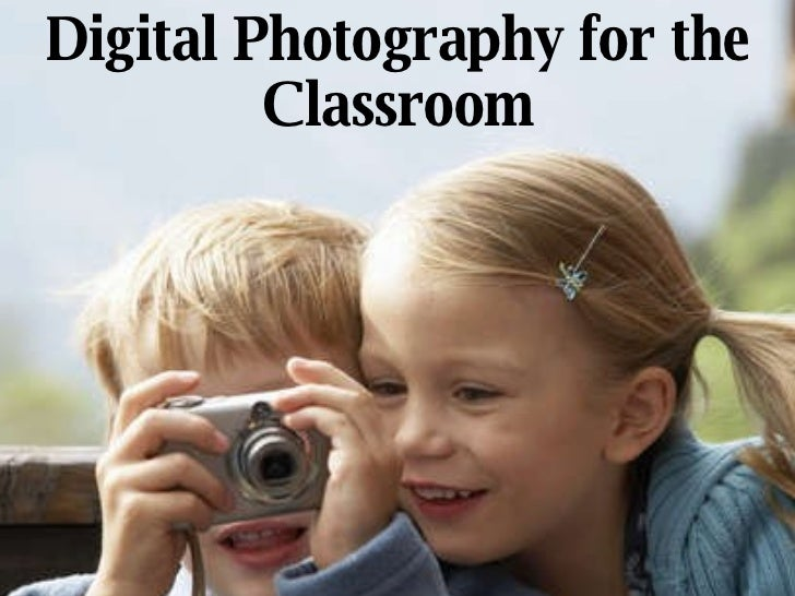 Digital Photography for the Classroom