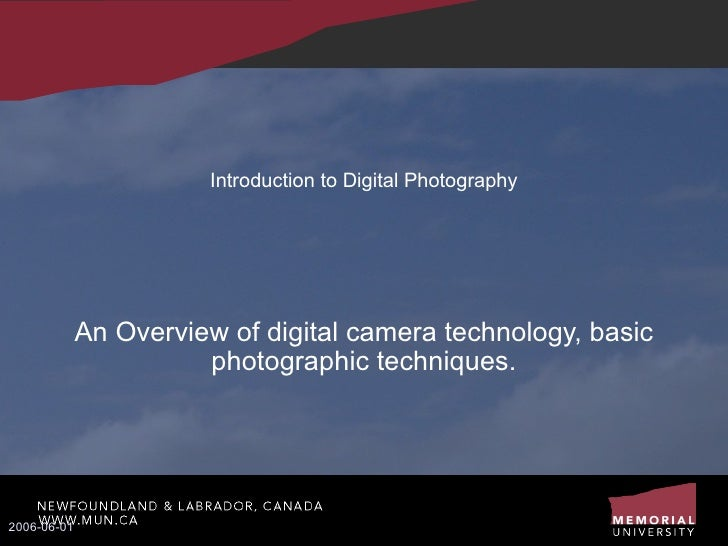 Introduction to Digital Photography An Overview of digital camera technology, basic photographic techniques. 2006-06-01