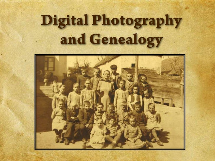 Digital Photography<br />and Genealogy<br />