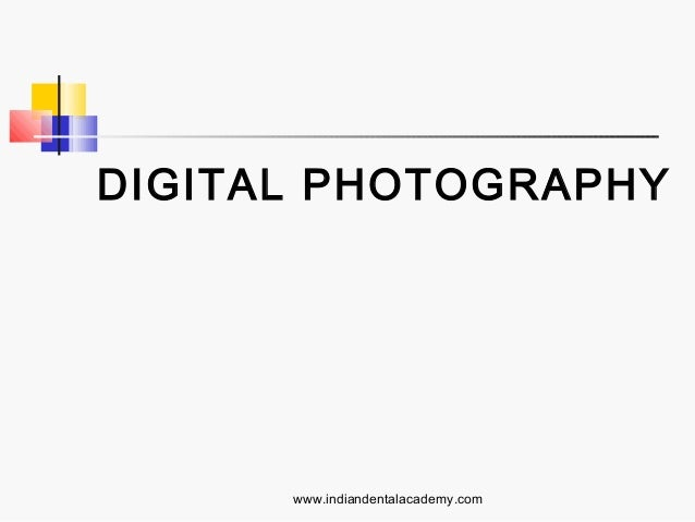 DIGITAL PHOTOGRAPHY  www.indiandentalacademy.com