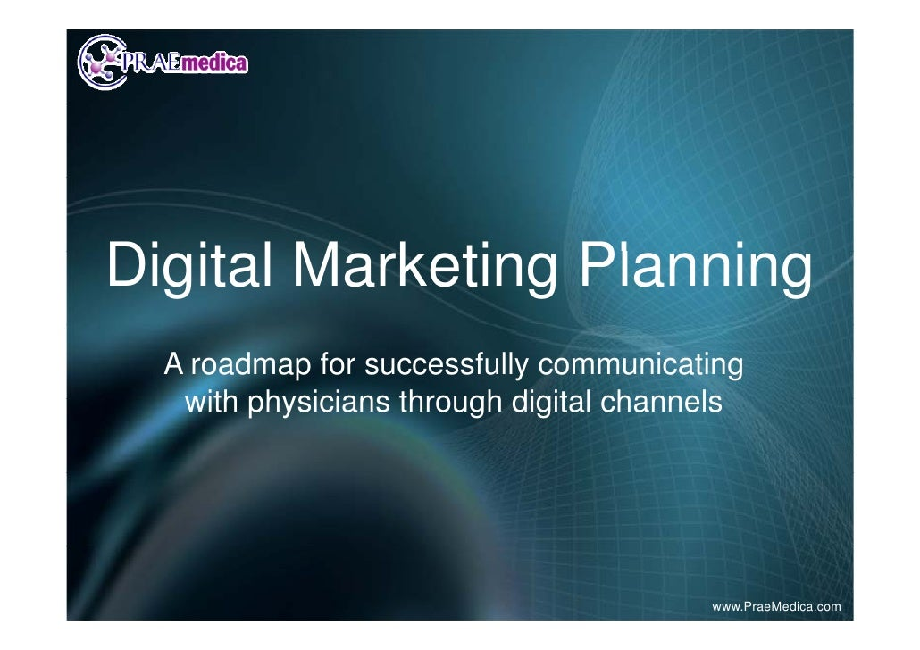 Digital Marketing PlanningDi it l M k ti Pl      i  A roadmap for successfully communicating   with physicians through dig...