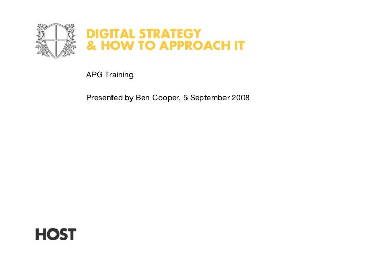 DIGITAL STRATEGY  HOW TO APPROACH IT  APG Training  Presented by Ben Cooper, 5 September 2008