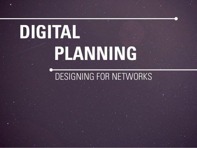 DIGITAL    PLANNING   DESIGNING FOR NETWORKS