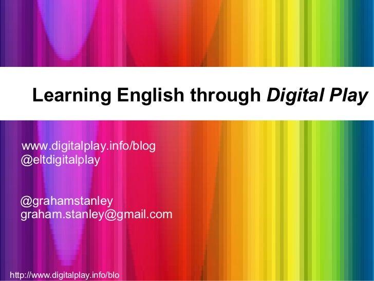 http://www.digitalplay.info/blog Learning English through  Digital Play www.digitalplay.info/blog @eltdigitalplay @grahams...