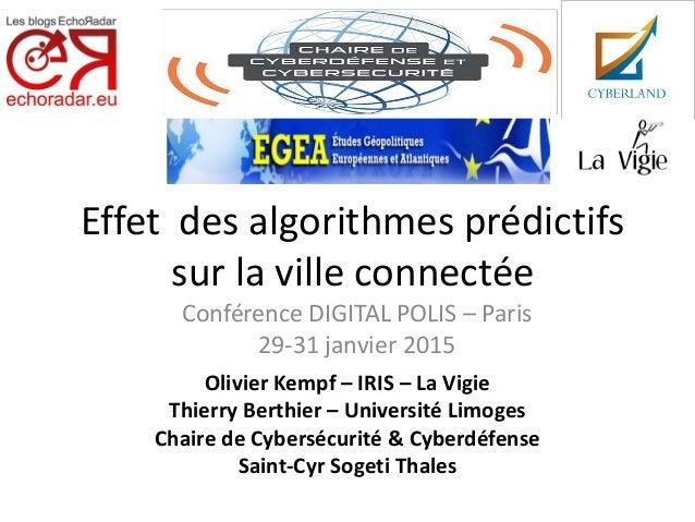 Effet des algorithmes prédictifs sur la ville connectée Conférence DIGITAL POLIS – Paris 29-31 janvier 2015 Olivier Kempf ...